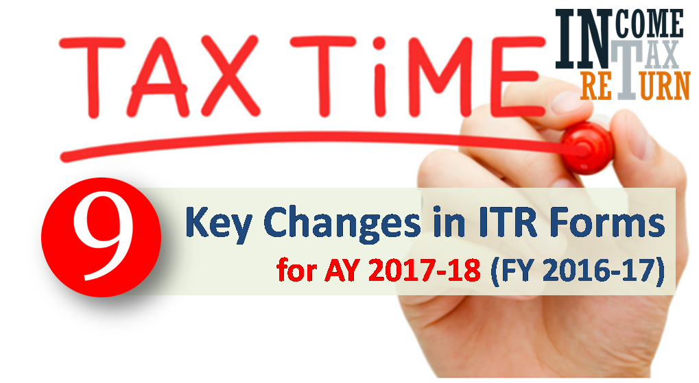 Major Changes in Income Tax Return forms AY 1718