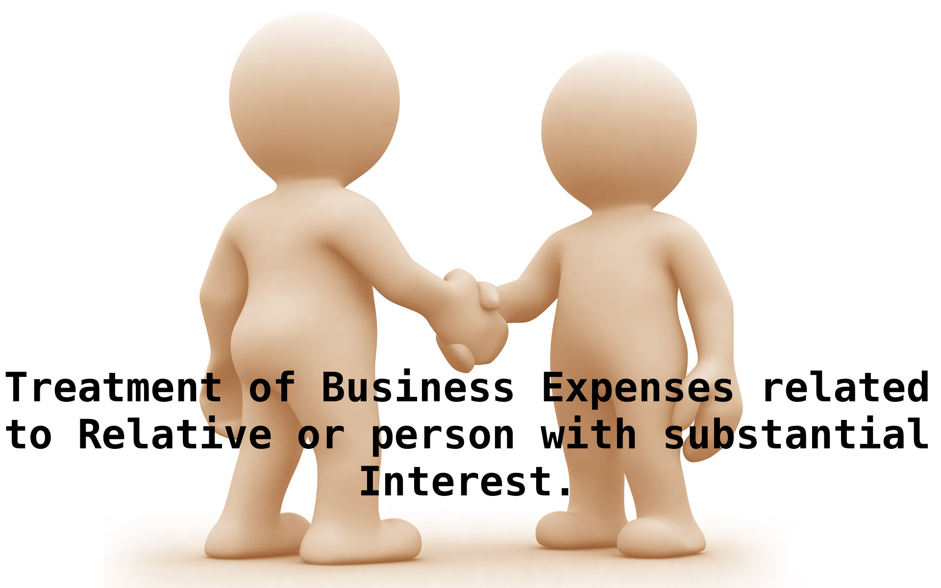Treatment of Business Expenses related to Relative or person with substantial Interest.