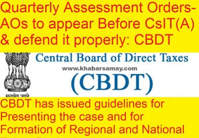 Quarterly Assessment Orders- AOs to appear Before CsIT(A) &; defend it properly: CBDT