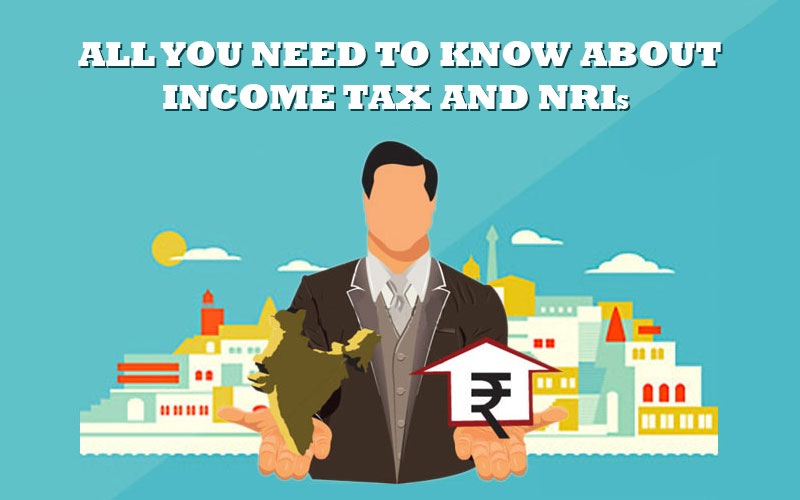 Filing Taxes In India FY 2018-19: Guidelines for the NRI's