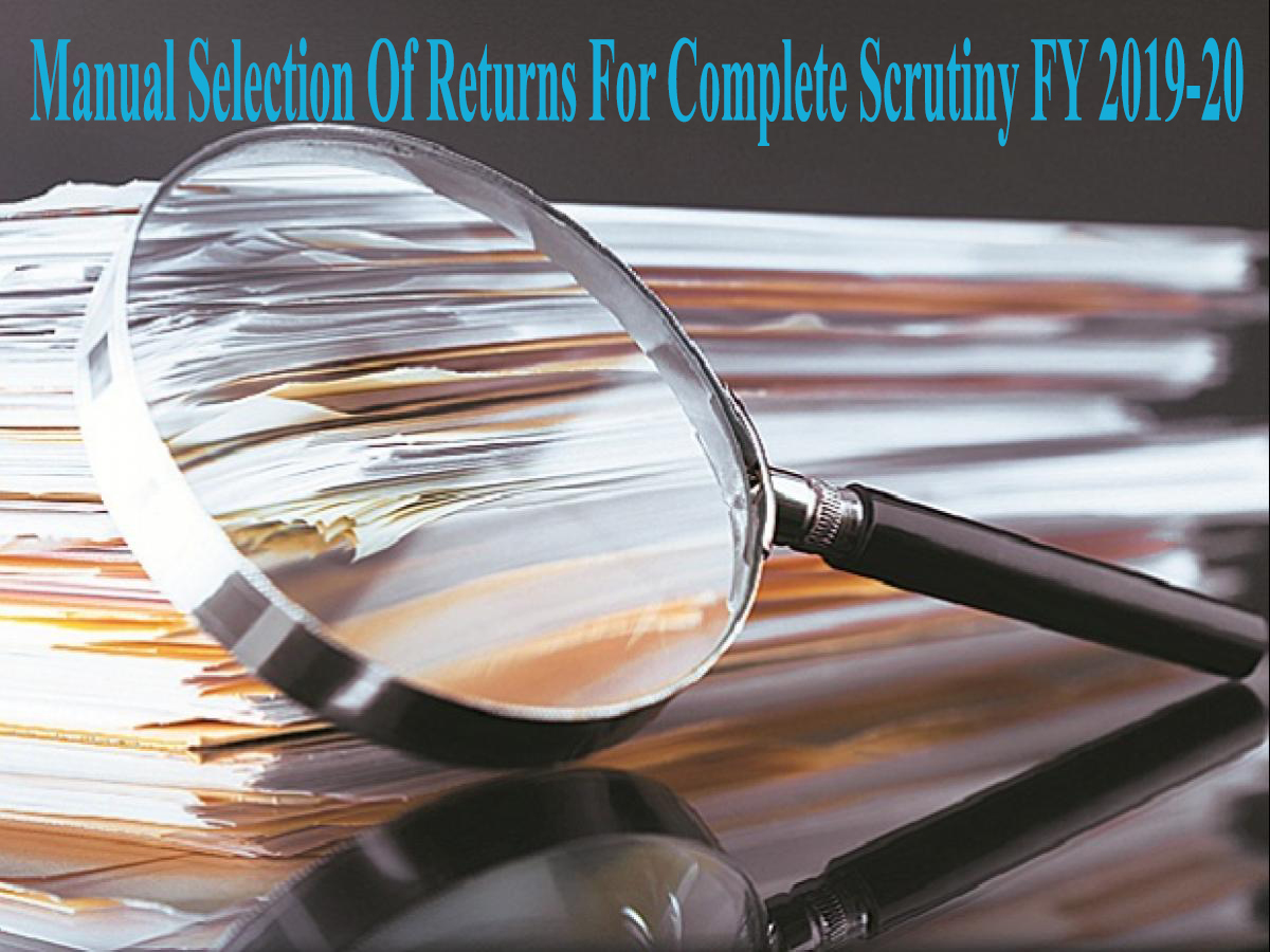 Manual Selection Of Returns For Complete Scrutiny during the FY 2019-20